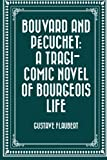 Image of Bouvard and Pécuchet: A Tragi-comic Novel of Bourgeois Life