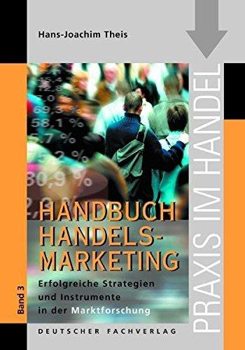 Handbuch Handelsmarketing 3 - Strategien und Instrumente der Handels-Marktforschung (Praxis im Handel)