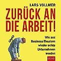 Zurück an die Arbeit: Wie aus Business-Theatern wieder echte Unternehmen werden Hörbuch von Lars Vollmer Gesprochen von: Lars Vollmer