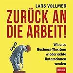 Zurück an die Arbeit: Wie aus Business-Theatern wieder echte Unternehmen werden | Lars Vollmer