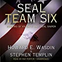 SEAL Team Six: Memoirs of an Elite Navy SEAL Sniper Audiobook by Howard E. Wasdin, Stephen Templin Narrated by Ray Porter