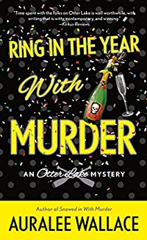 Ring In the Year with Murder: An Otter Lake Mystery by [Wallace, Auralee]