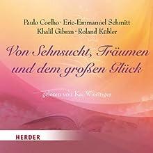Von Sehnsucht, Träumen und dem großen Glück Hörbuch von Paulo Coelho, Eric-Emmanuel Schmitt, Khalil Gibran Gesprochen von: Kai Wiesinger