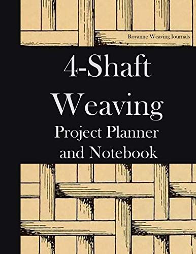 4-Shaft Weaving Project Planner and Notebook: Structure Illustration Cover - Workbook for 25 Handwoven Projects that You Create. Large 8.5