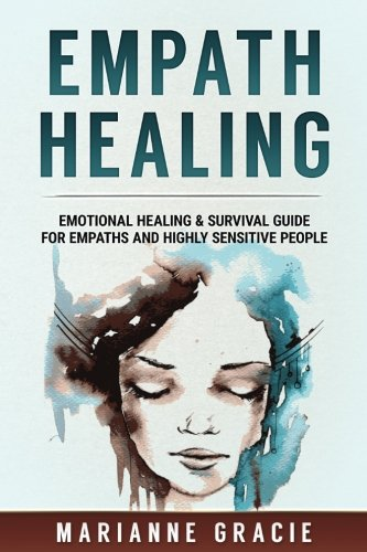 Empath Healing: Emotional Healing & Survival Guide for Empaths and Highly Sensitive People (Volume 1)
