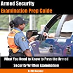 Armed Security Examination Prep Guide: What You Need to Know to Pass the Armed Security Written Examination (Security Officer Professional Development Series) | JW Murphey