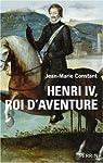 Henri IV, roi d'aventure par Constant