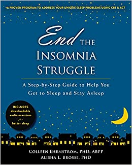 End the Insomnia Struggle: A Step-by-Step Guide to Help You Get to Sleep and Stay Asleep: Amazon.es: Colleen Ehrnstrom PhD ABPP, Alisha L. Brosse PhD: ...