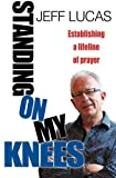 img - for Standing on My Knees: Establishing A Lifeline Of Prayer book / textbook / text book