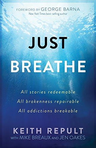 Addiction For Men (Just Breathe: All stories redeemable, All brokenness repairable, All addictions breakable)