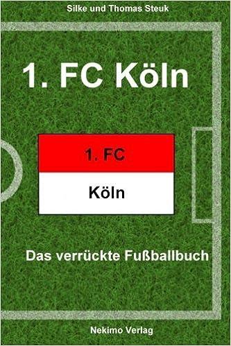 Book 1. FC Köln: Das verrückte Fußballbuch: Volume 14