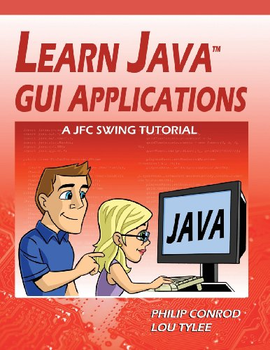 Learn Java GUI Applications: A JFC Swing Tutorial by Kidware Software