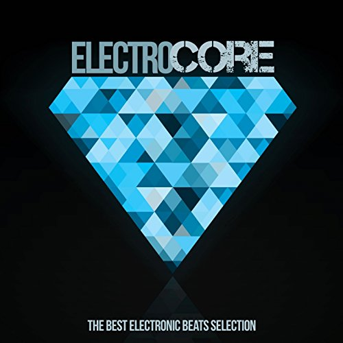 Electro Core  The Best Electronic Beats Selection