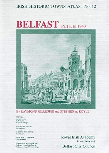 Irish Historic Towns Atlas No. 12: Belfast, Part I, to 1840 (Pt. I)