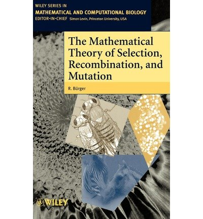 [ The Mathematical Theory of Selection, Recombination, and Mutation (Wiley Series in Mathematical and Computational Biology) By Burger, R ( Author ) Hardcover 2000 ]