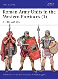 Roman Army Units in the Western Provinces (1): 31 BC-AD 195 (Men-at-Arms)