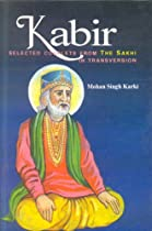 Kabir: Selected Couplets from the Sakhi in Transversion, 400-Odd Verses in Iambic Tetrameter Stanza Form (English and Hindi Edition)