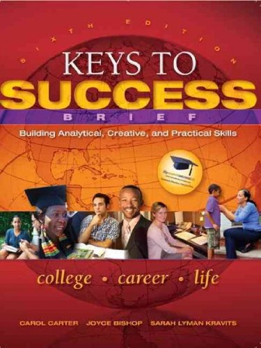 Keys to Success: Building Analytical, Creative and Practical Skills   [KEYS TO SUCCESS 7/E] [Paperback] PDF