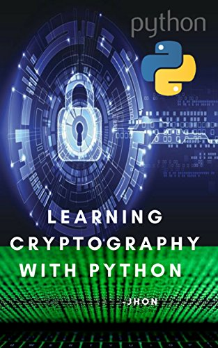 Amazon com: LEARNING CRYPTOGRAPHY WITH PYTHON eBook: Jhon S: Kindle