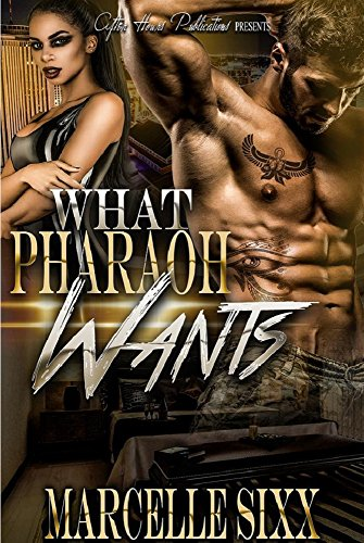 What Pharaoh Wants by [Marcelle Sixx]