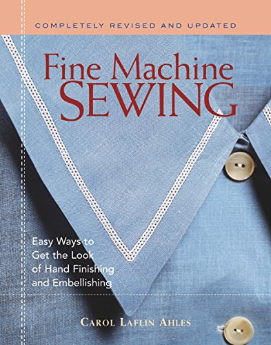 Fine Machine Sewing Revised Edition: Easy Ways to Get the Look of Hand Finishing and Embellishing (Best Sewing Machine For Apparel)