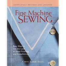 Fine Machine Sewing Revised Edition: Easy Ways to Get the Look of Hand Finishing and Em
