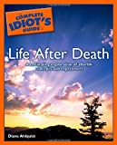 The Complete Idiot's Guide to Life after Death, Diane Ahlquist, 1592576516