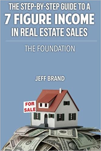 The Step By Guide To A 7 Figure Income In Real Estate Sales Foundation Jeff Brand 9781468195750 Amazon Books