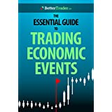 The Essential Guide to Trading Economic Events: HOW TO LEVERAGE ECONOMIC EVENTS FOR HIGH REWARDS IN THE FUTURES...