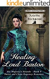Healing Lord Barton: Sweet and Clean Regency Romance (His Majesty's Hounds Book 9)