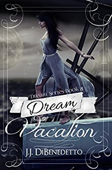 Dream Vacation: Dream Series book 8 by [DiBenedetto, J.J.]