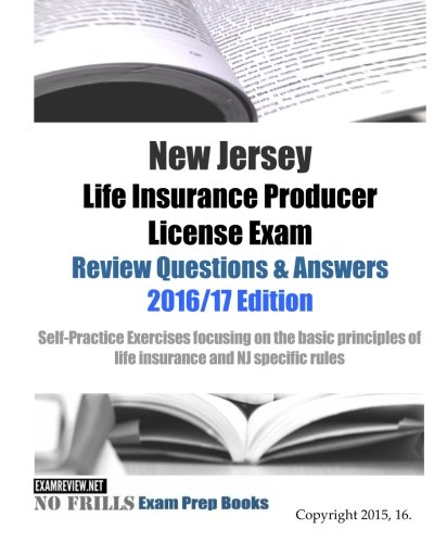 Download New Jersey Life Insurance Producer License Exam Review Questions & Answers 2016/17 Edition: Self-Practice Exercises focusing on the basic principles of life insurance and NJ specific rules Pdf
