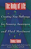 The Body of Life: Creating New Pathways for Sensory Awareness and Fluid Movement by Hanna, Thomas (1993) Paperback