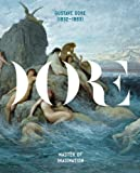 Gustave Dore 1832-1883: Master of Imagination