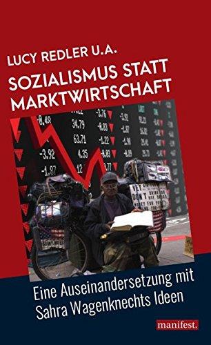 Sozialismus statt Marktwirtschaft: Eine Auseinandersetzung mit Sahra Wagenknechts Ideen (Marxistische Schriften)
