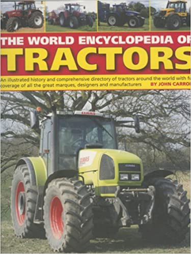 world encyclopedia of tractors including an international overview of farm machinery from around the world detailed technical information and a and utterly r the world encyclopedia of