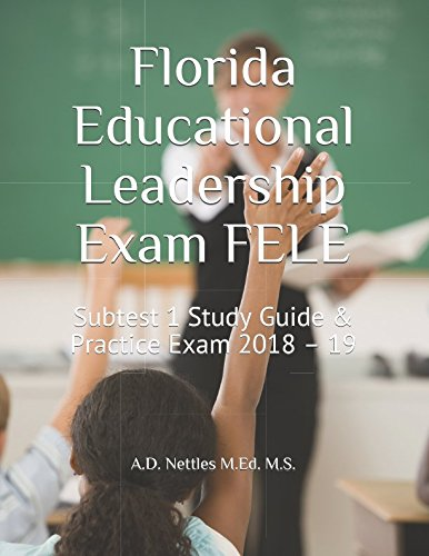 Florida Educational Leadership Exam FELE: Subtest 1 Study Guide & Practice Exam 2018 – 19
