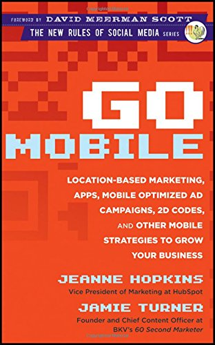 Go Mobile  Location Based Marketing  Apps  Mobile Optimized Ad Campaigns  2D Codes And Other Mobile Strategies To Grow Your Business