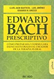 img - for EDWARD BACH PRESCRIPTIVO C MO PREPARABA Y FORMULABA ESENCIAS FLORALES EL CREADOR DE LA TERAPIA FLORAL book / textbook / text book