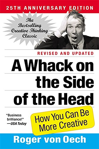 A Whack on the Side of the Head: How You Can Be More Creative, by Roger von Oech