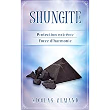 Shungite: Protection extrême - Source d'harmonie (French Edition)