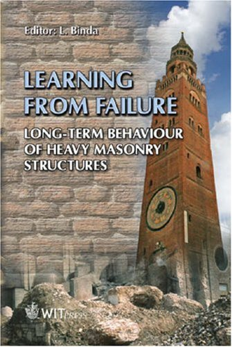 Learning from Failure: Long-term Behaviour of Heavy Masonry Structures (Advances in Architecture) (International Series On Advances in Architecture: Objectives)
