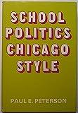 School Politics, Chicago Style, Paul E. Peterson, 0226662896