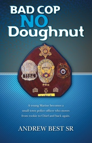 Download Bad Cop - No Doughnut: A young Marine becomes a small town police officer who moves from rookie to Chief and back again. pdf epub