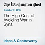 The High Cost of Avoiding War in Syria | Richard Cohen