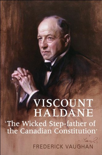 Viscount Haldane: 'The Wicked Step-father of the Canadian Constitution'  (Osgoode Society for Canadian Legal History)