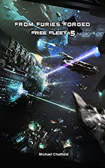 From Furies Forged (Free Fleet Book 5) by [Chatfield, Michael]