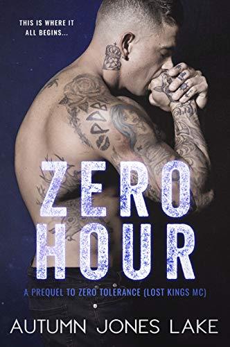 Zero Hour (A Prequel to Zero Tolerance): Lost Kings MC by [Lake, Autumn Jones]