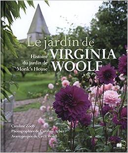 Le jardin de Virginia Woolf : Histoire du jardin de Monk\'s House ...
