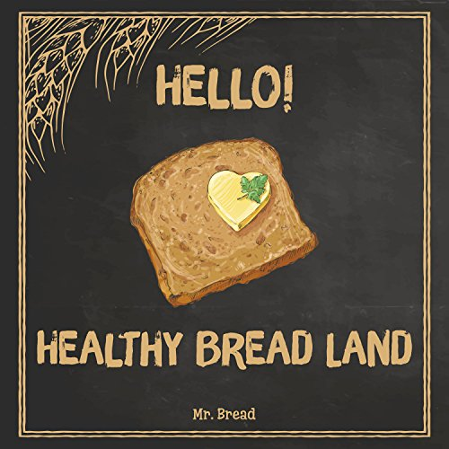 Hello! Healthy Bread Land: 365 Days of Best Healthy Bread Recipes (Whole Wheat Bread Book, Whole Grain Bread Cookbook, Whole Grain Bread Book, Healthy Gluten Free Bread) by Mr. Bread
